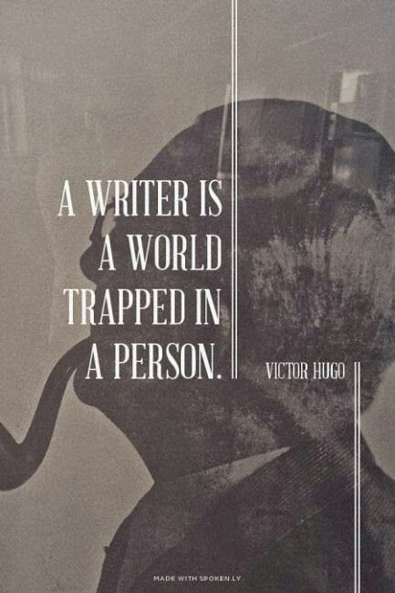 A writer is a world trapped in a person.  – Victor Hugo